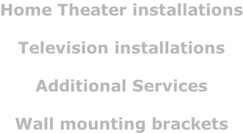 Home Theater installations  Television installations  Additional Services  Wall mounting brackets